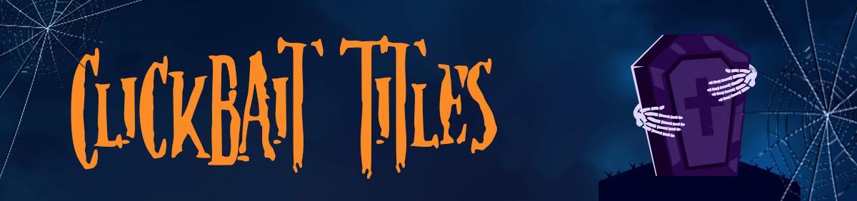 dangerous-seo-tips-and-tricks-clickbait-titles