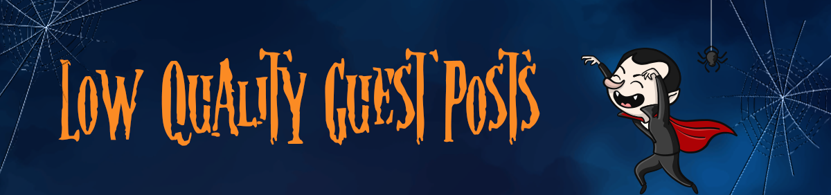 dangerous-seo-tips-and-tricks-low-quality-guest-posts